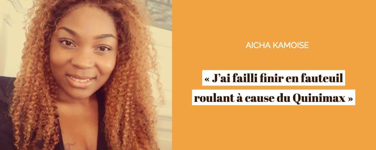Aicha Kamoise – «J'ai failli finir en fauteuil roulant à cause du Quinimax»